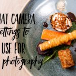 What camera settings to use for food photography