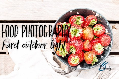 Food Photography, Hard Outdoor Light